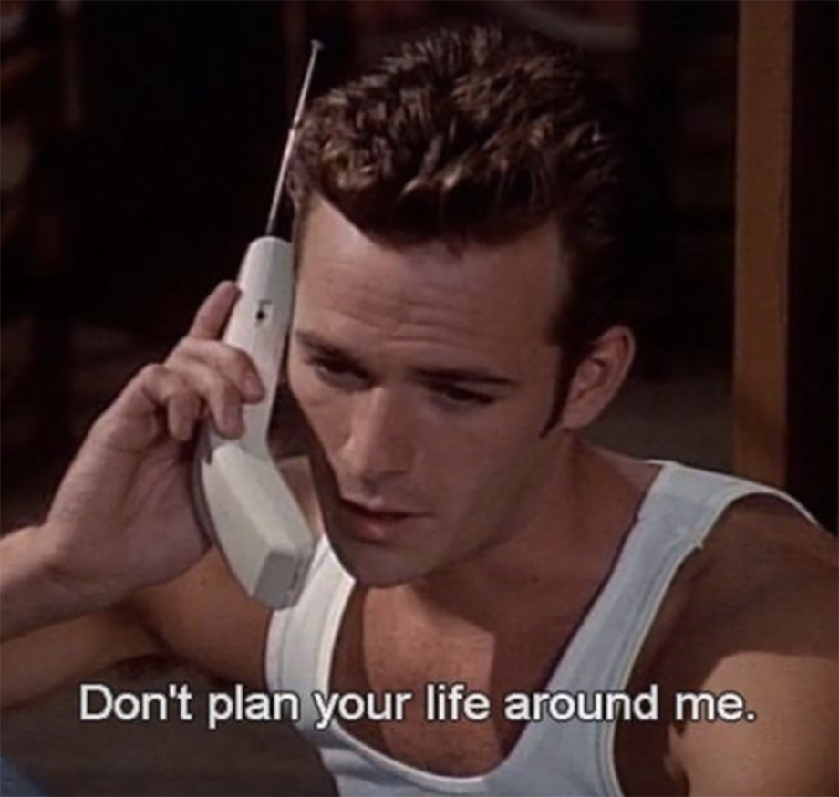 Don't plan your life around me
